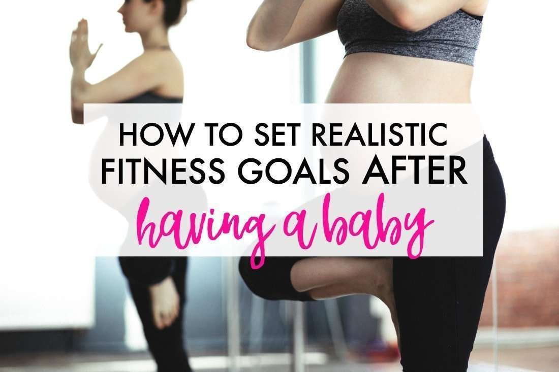 How to set realistic fitness goals after having a baby.