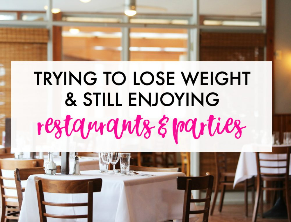 Trying to Lose Weight & Still Enjoying Restaurants & Parties