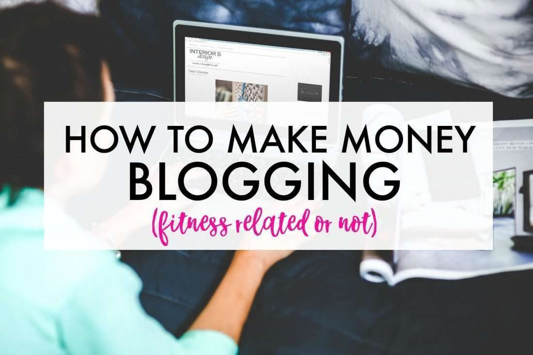 How to make money blogging - whether you have a fitness related blog or not.