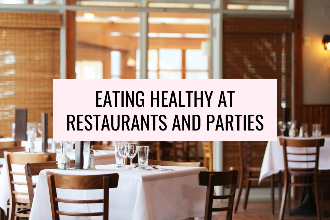 Tips For Eating Healthy At Restaurants & Parties