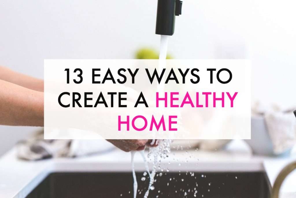 13 easy ideas for creating a healthy home