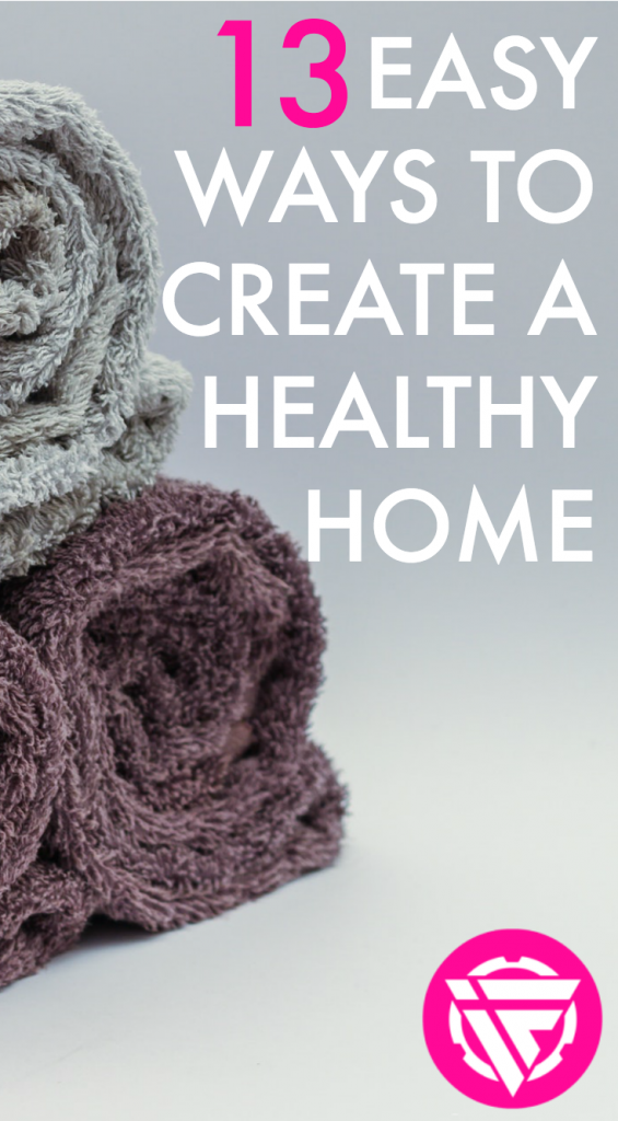 Create a healthy home with these 13 easy tips.