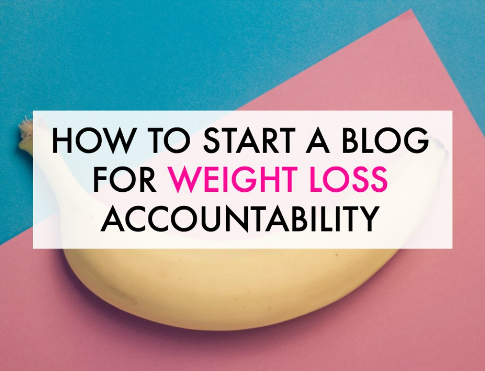 How to Start a Blog for Weight Loss Accountability