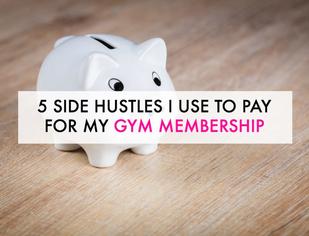 5 Side Hustles I Use to Pay for My Gym Membership
