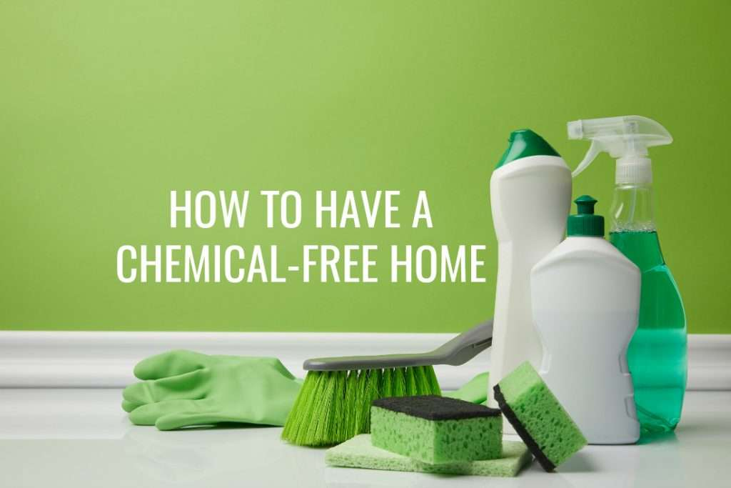 Have you thought about how having a chemical-free home might change your health?