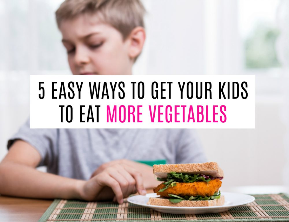 5 Easy Ways to Get Your Kids to Eat More Vegetables