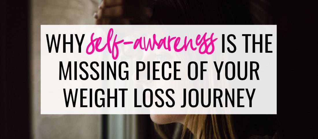 why self awareness is the missing piece of your weight loss journey