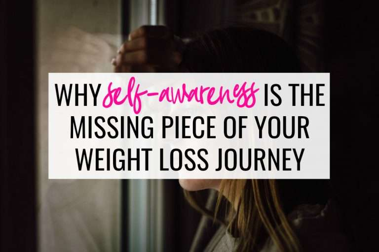 Why Self-Awareness Is The Missing Piece Of Your Weight Loss Journey