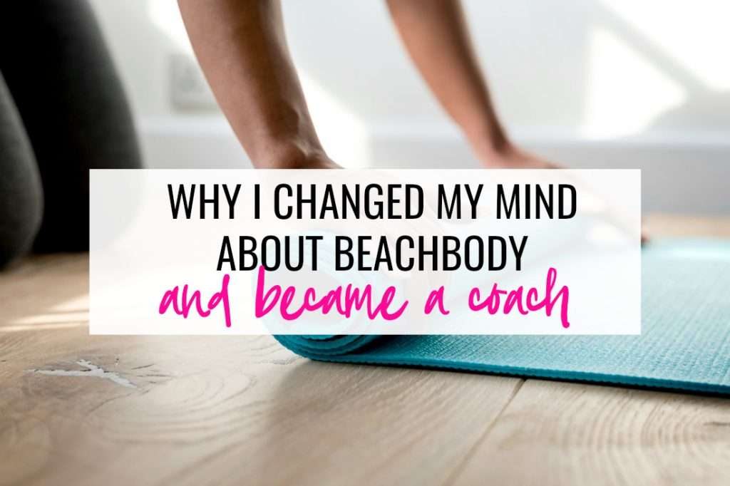 why i became a beachbody coach and why i changed my mind about beachbody
