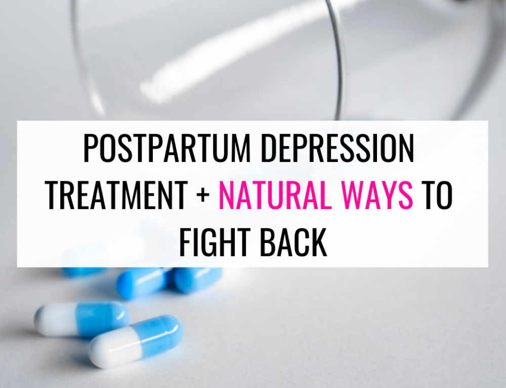 Postpartum Depression Treatment | Natural Ways to Fight Back
