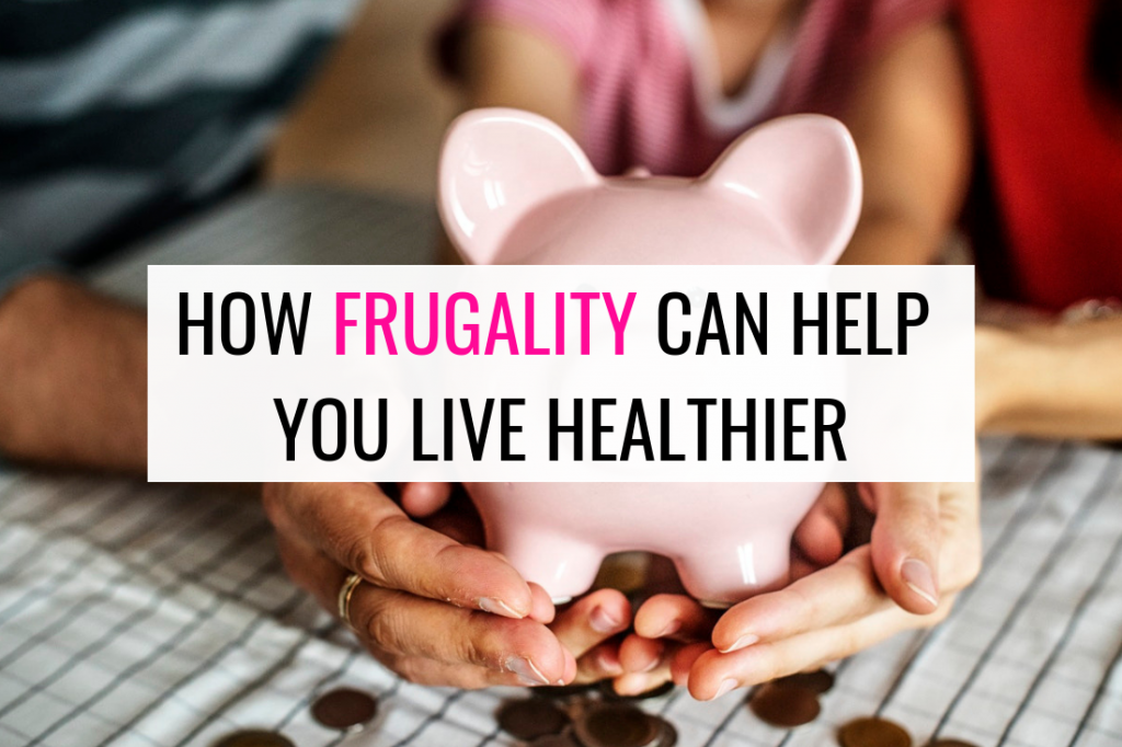 how frugality can help you be healthier - health benefits of being frugal