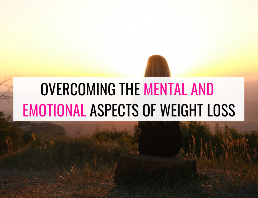 Overcoming The Mental & Emotional Aspects of Weight Loss