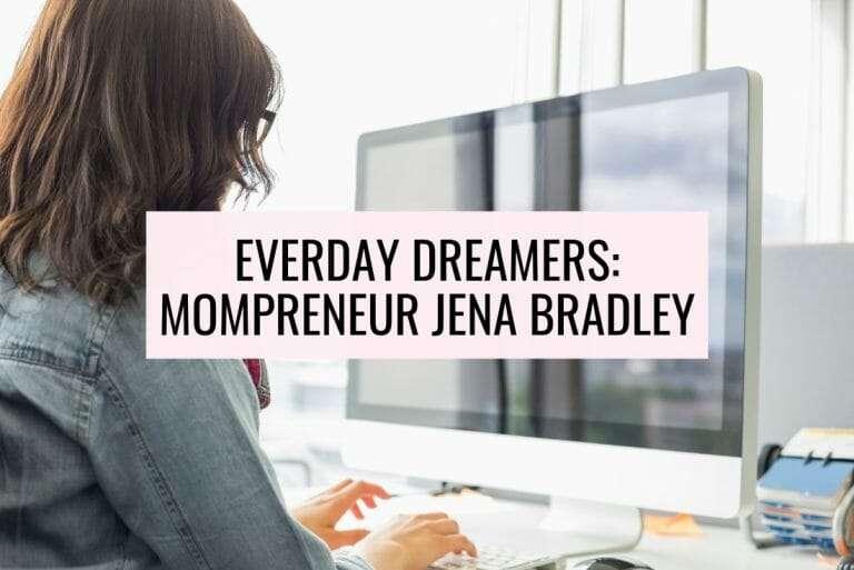 Meet Mompreneur Jena Bradley: Everyday Dreamers Series