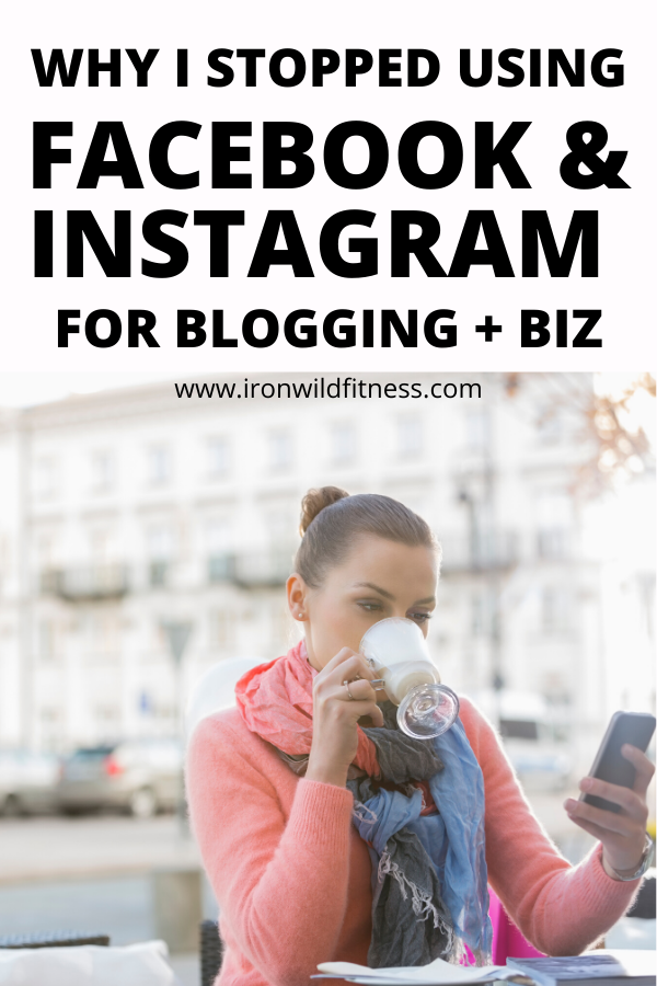 why I stopped using Facebook and Instagram for blogging and business, as well as personal.